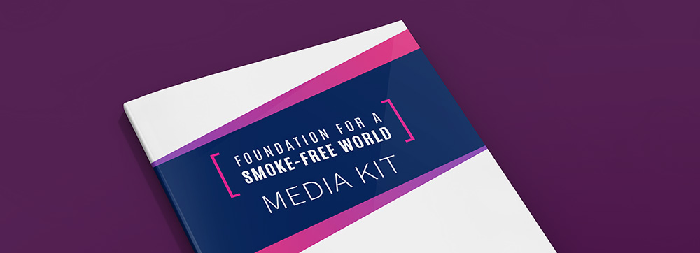 The Foundation for a Smoke-Free World Media Kit